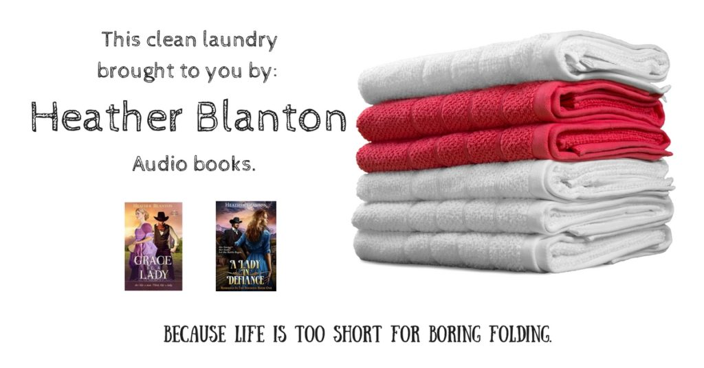 This clean laundry brought to you by- Heather Blanton's Audio books.